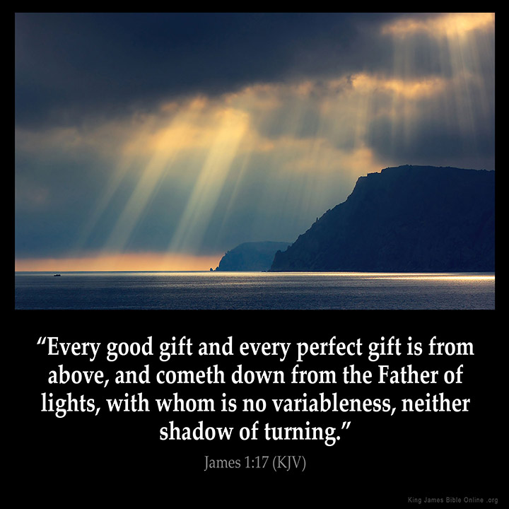 Every good gift and every perfect gift is from above and cometh down