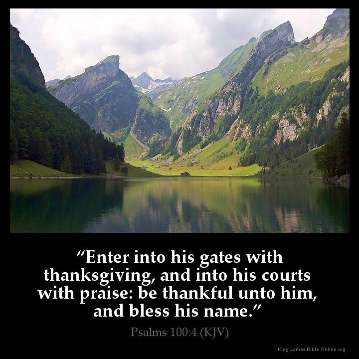 "PSALMS 100:4 KJV ""Enter into his gates with thanksgiving, [and ..."